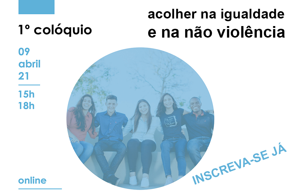 1º COLÓQUIO ACOLHER NA IGUALDADE E NA NÃO VIOLÊNCIA 9 DE ABRIL DAS 15H ÀS 18H ONLINE