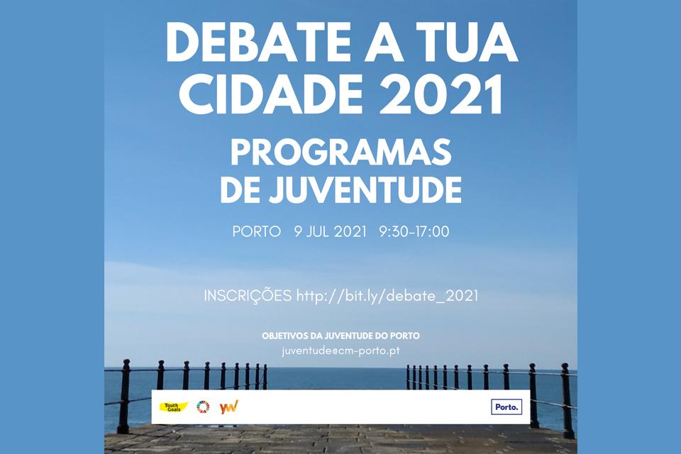 Debate A Tua Cidade 2021: Programas de Juventude 9 julho das 9h30 às 17h00