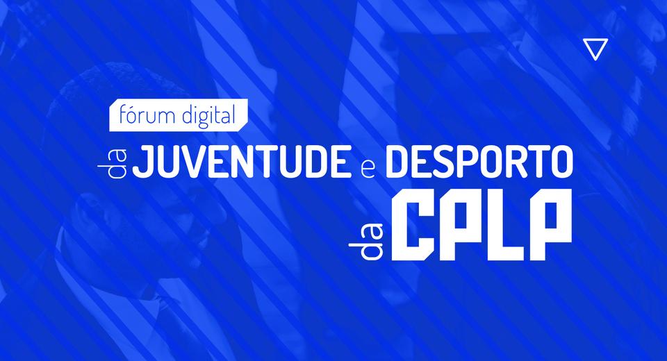 imagem da paltaforma sobre fundo azul com a inscrição «Fórum Digital da Juventude e Desporto da CPLP»