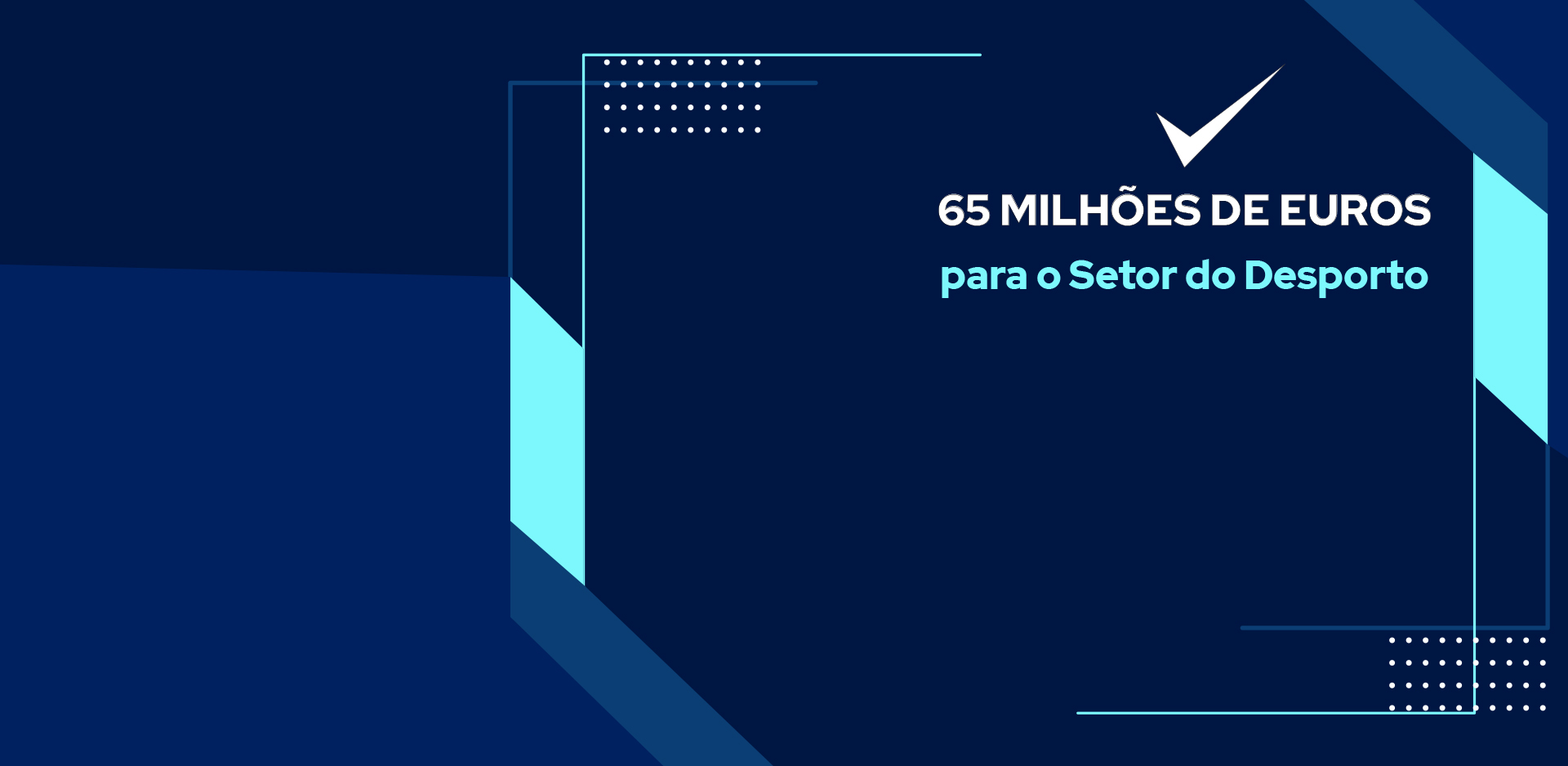 Fundo azul com lettering «65 milhões de euros para o setor do Desporto»