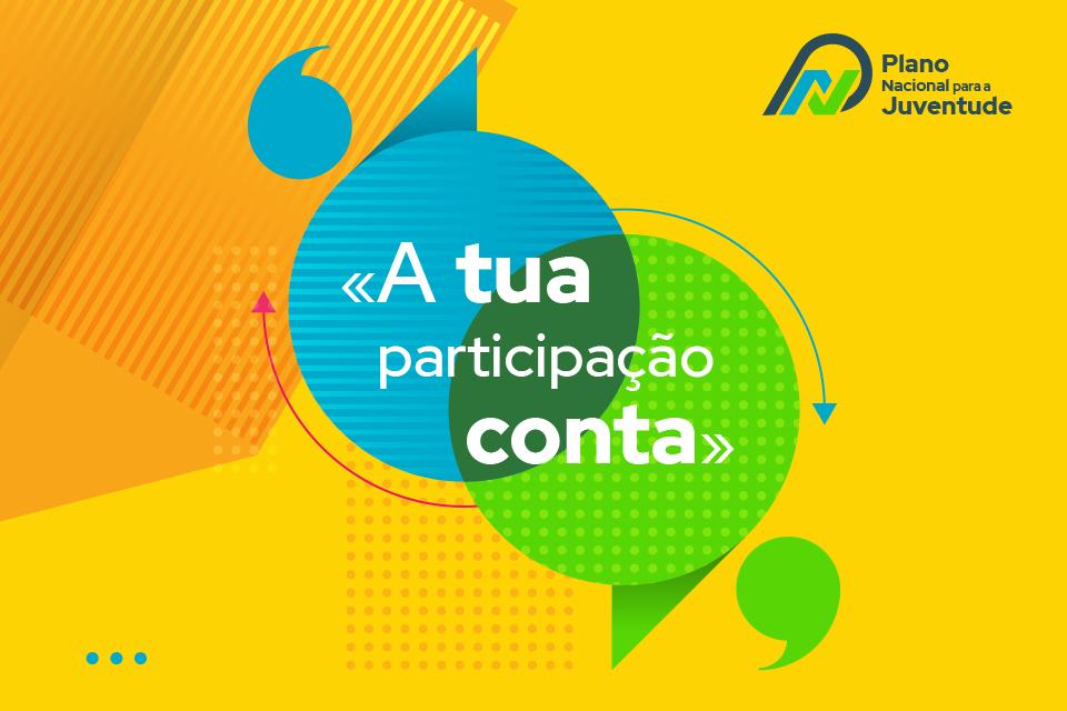 Fundo amarelo com o letering «a tua participação conta» e o logotipo do Plano Nacional para a Juventude